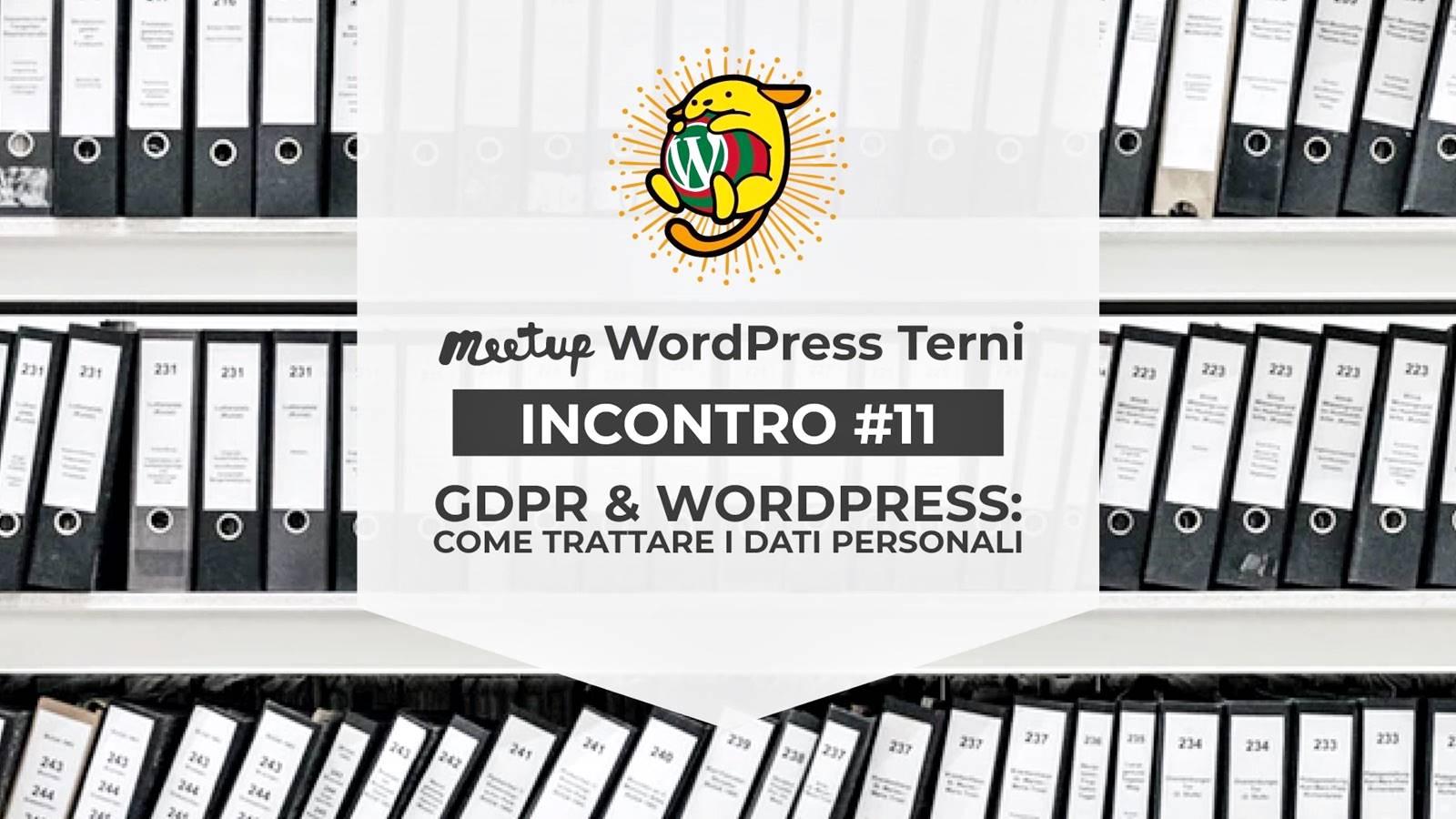 WordPress Meetup Terni #11 - GDPR & WP: trattare i dati personali sui siti web