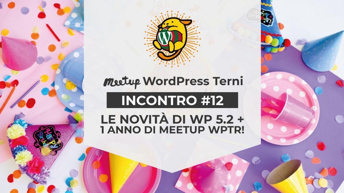 #12 - Novità WP 5.2 e 1 anno di WPTR! - WordPress Meetup Terni