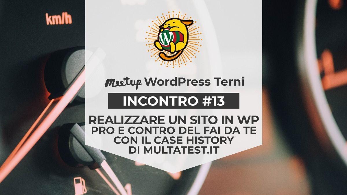 #13 - Realizzare un sito WP: pro e contro del fai da te - WordPress Meetup Terni