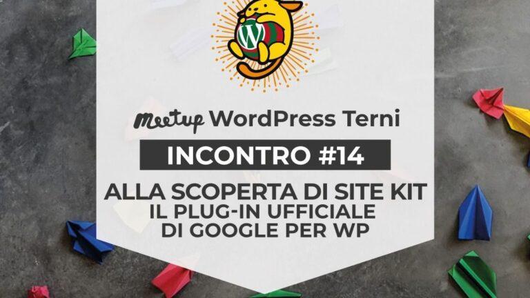 #14 - Scopriamo Site Kit, il Plug-in ufficiale di Google - WordPress Meetup Terni
